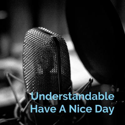 Understandable, Have A Nice Day - VIC Radio Podcasts