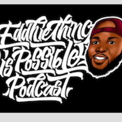 Eddiething is Possible Podcast