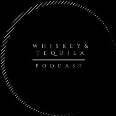 Whiskey & Tequila Podcast