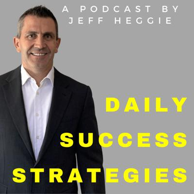 Daily Success Strategies - Jeff Heggie Coaching