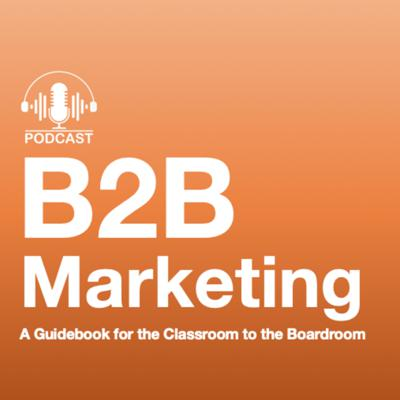 B2B Marketing - A Guidebook for the Classroom to the Boardroom