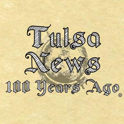 Tulsa News From 100 Year Ago