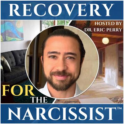 Recovery FOR the Narcissist Podcast - Narcissism Unveiled