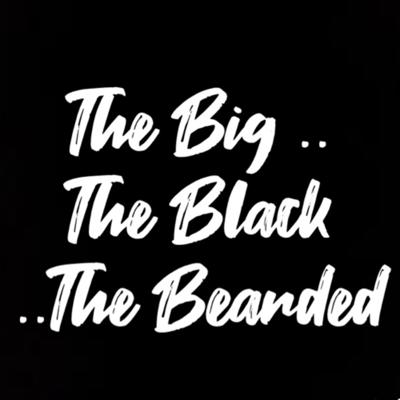 The Big The Black The Bearded