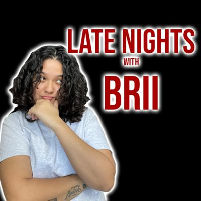 Late Nights with Brii