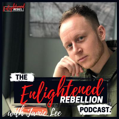 The Enlightened Rebellion Podcast with Jamie Lee