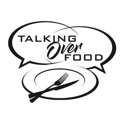 Talking Over Food - Podcast Edition