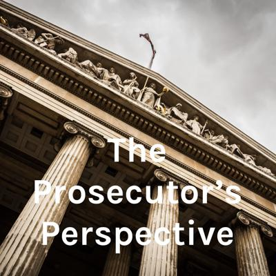 The Prosecutor's Perspective