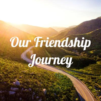 Our Friendship Journey