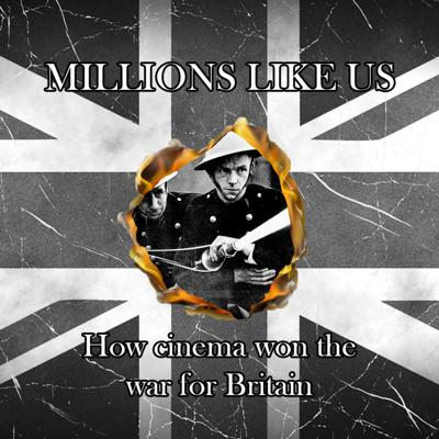 Millions Like Us: How Cinema Won the War for Britain