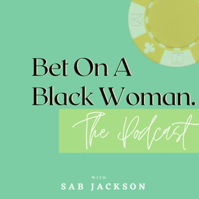 Bet On A Black Woman 🎙