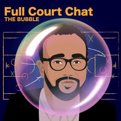 Full Court Chat: The Bubble