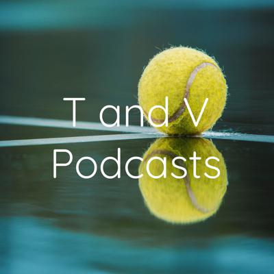 T and V Podcasts