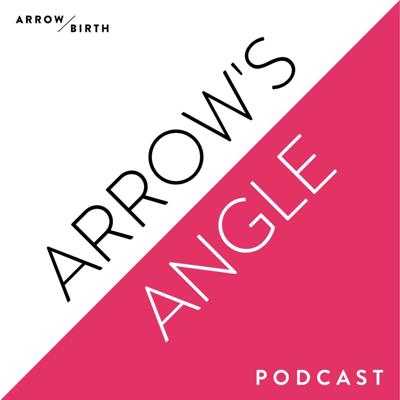 Arrow's Angle | Real Talk for Pregnancy, Birth & Beyond | w/ Arrow Birth