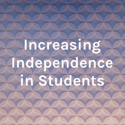 Increasing Independence in Students