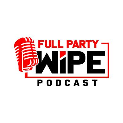 The Full Party Wipe Podcast