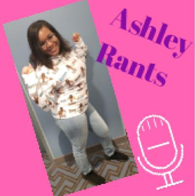 Ashley Rants