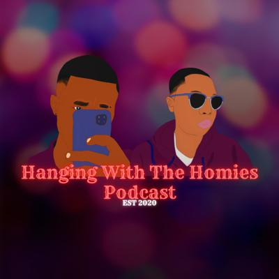 Hanging With The Homies Podcast