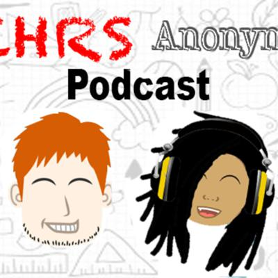Tchrs Anonymous Podcast