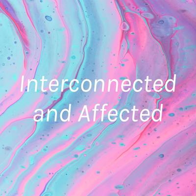 Interconnected and Affected