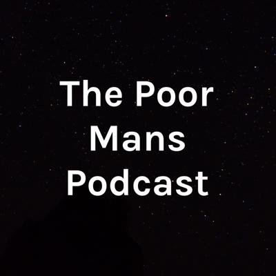 The Poor Mans Podcast