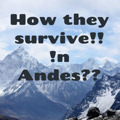 How they survive!! !n Andes??