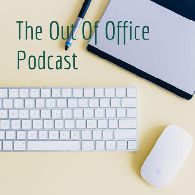 The Out Of Office Podcast