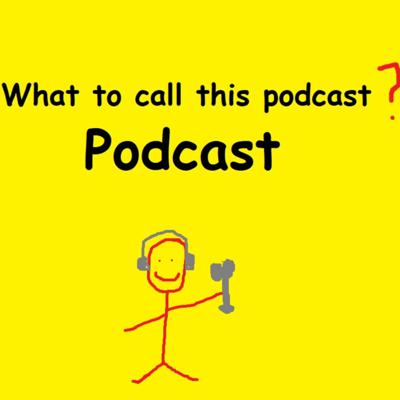 What is this podcast about and what is the name? We don't know, but yet here we are. Don't worry about it and thank you for stopping by and listening.  Support this podcast: https://anchor.fm/whattocallthispodcast/support