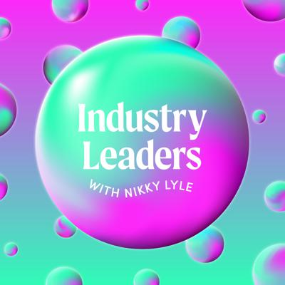 Industry Leaders with Nikky Lyle