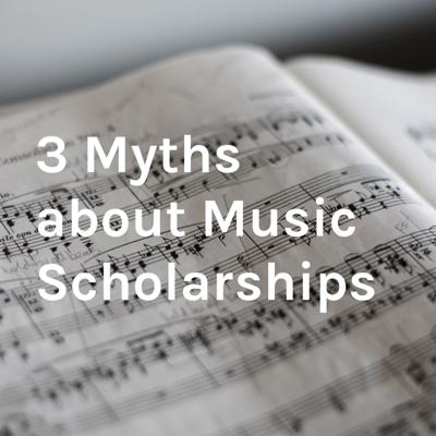 Episode 2: The 3 Myths about Music Scholarships (presented by PerformingArtsScholarships.com)