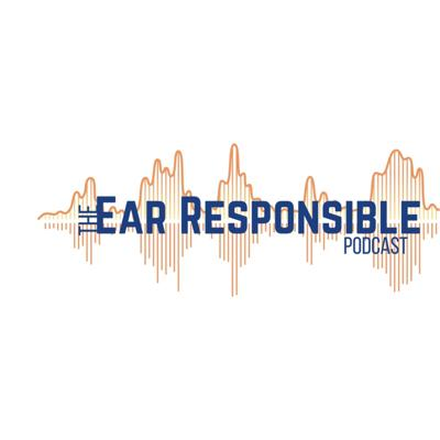 The Ear Responsible Podcast