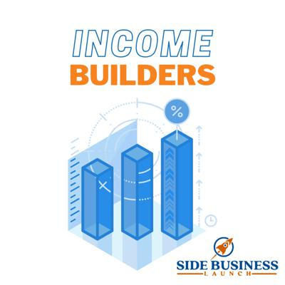 Income Builders Podcast By Side Biz Guy