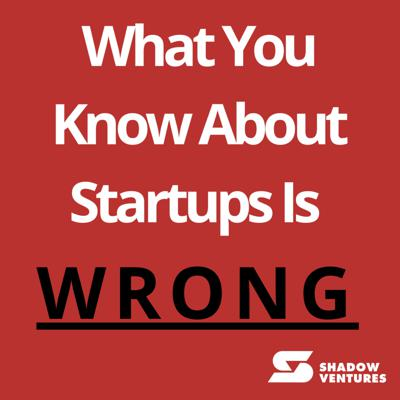 What You Know About Startups is Wrong