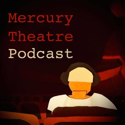 Mercury Theatre Podcast