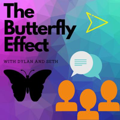 TheButterflyEffect with Dylan and Seth