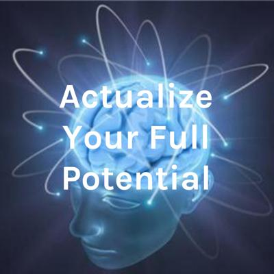 Actualize Your Full Potential