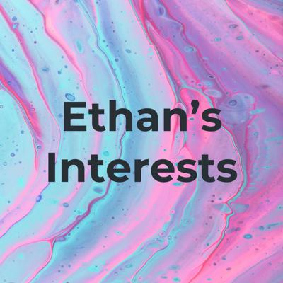 Welcome to Ethan's interests where I discuss the things that I'm interested in the form of a podcast! I hope you enjoy this podcast series!!!