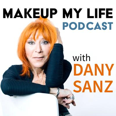 Makeup My Life Podcast with Dany Sanz