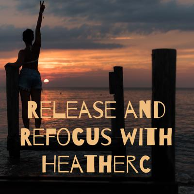 Reflect,Release and Refocus with HeatherC