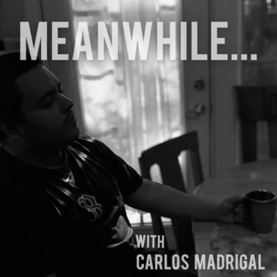 Meanwhile, With Carlos Madrigal