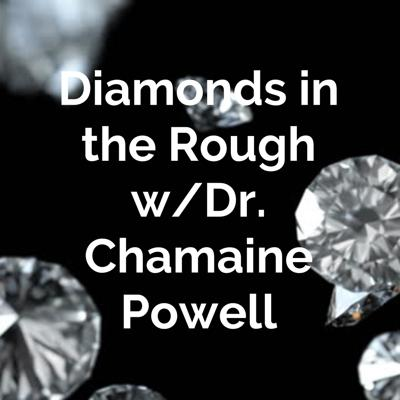 Diamonds in the Rough w/Dr. Chamaine Powell