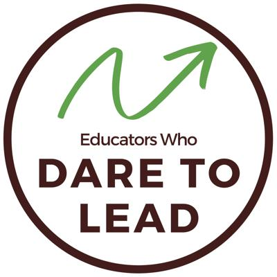 Educators Who Dare to Lead
