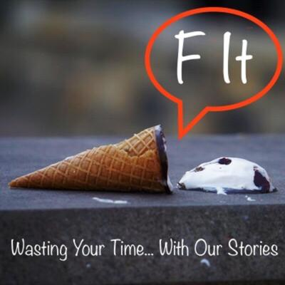 F It: Wasting Your Time... With Our Stories