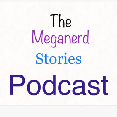 The Meganerd story podcast