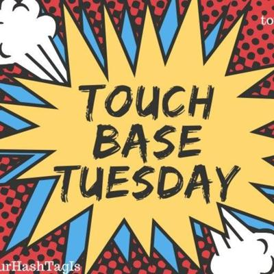 Touch Base Tuesday