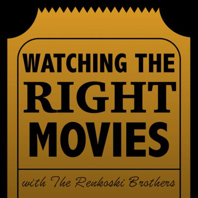 Watching The Right Movies with The Renkoski Brothers