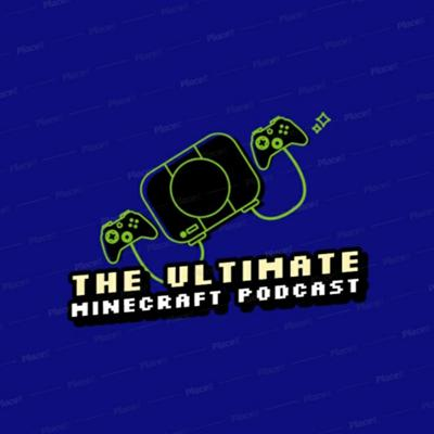 The ultimate minecraft podcast