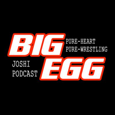 BIG EGG JOSHI PODCAST