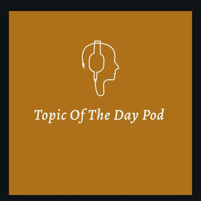 Topic Of The Day Pod