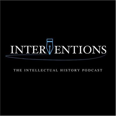 Interventions | The Intellectual History Podcast